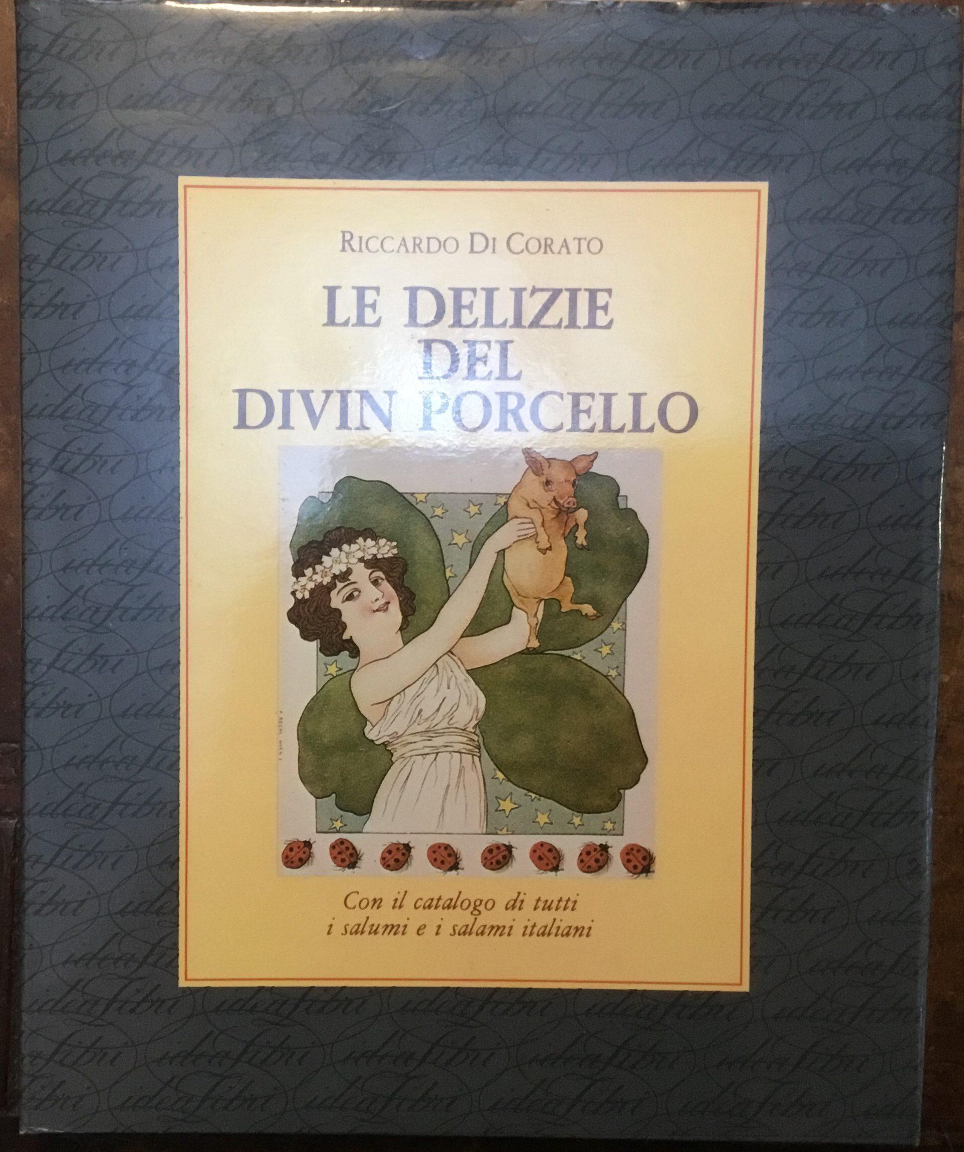 Le delizie del divin porcello. Con il catalogo di tutti i salumi e i salami italiani
